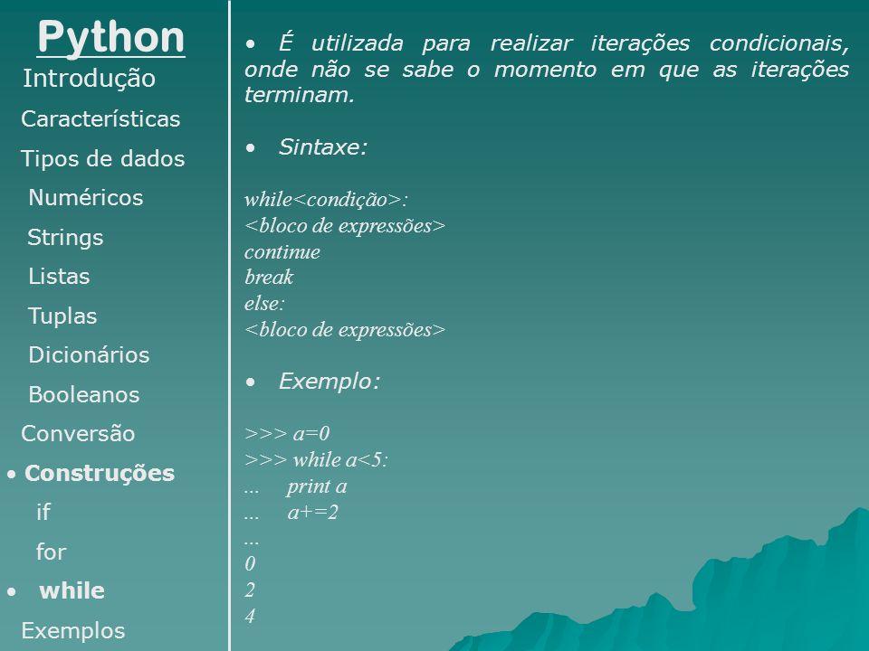 Python É utilizada para realizar iterações condicionais, onde não se sabe o momento em que as iterações terminam.