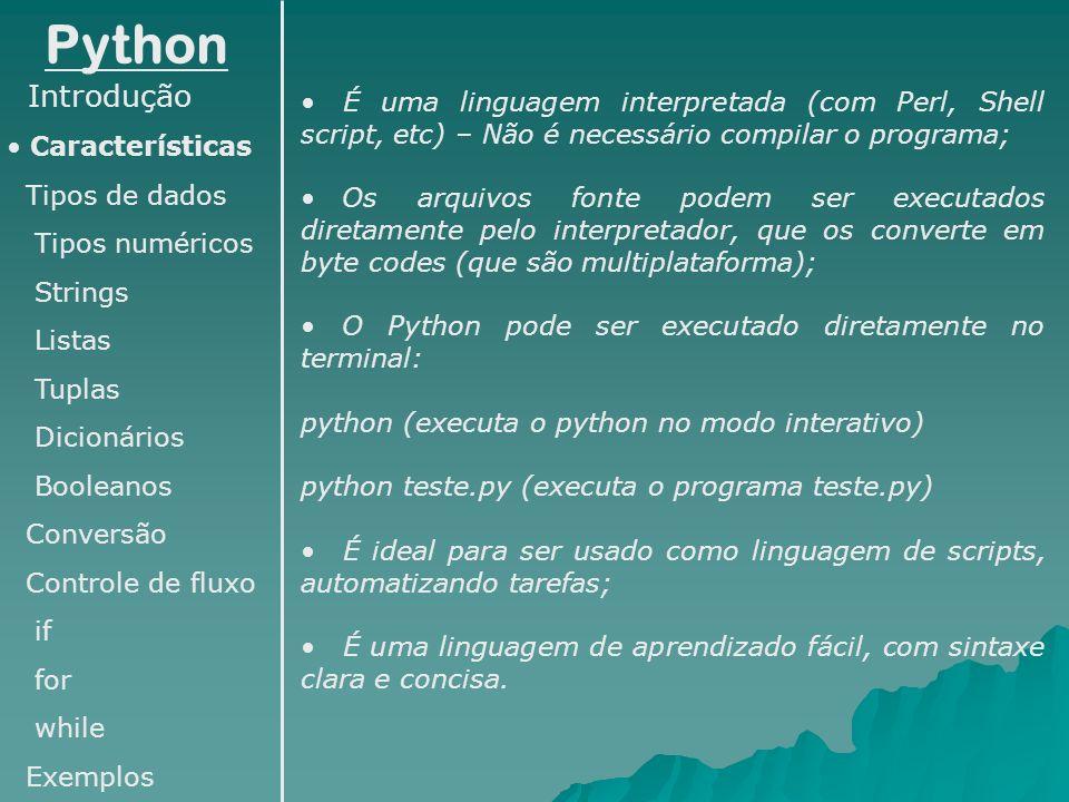Python Introdução. Características. Tipos de dados. Tipos numéricos. Strings. Listas. Tuplas.