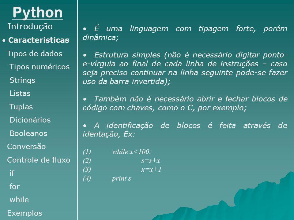 Python Introdução É uma linguagem com tipagem forte, porém dinâmica;
