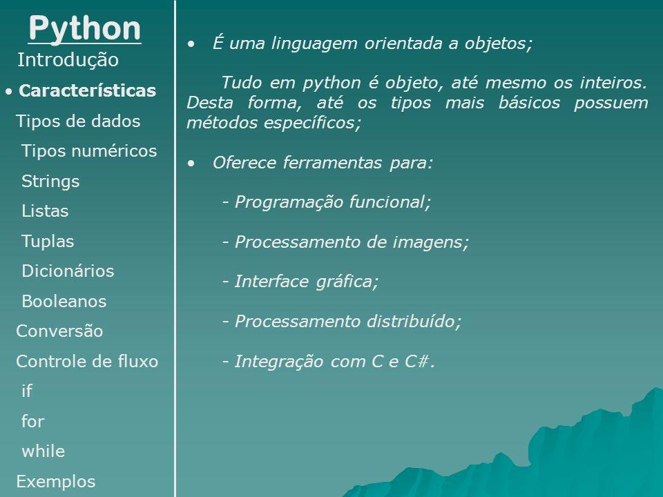 Python Introdução É uma linguagem orientada a objetos;