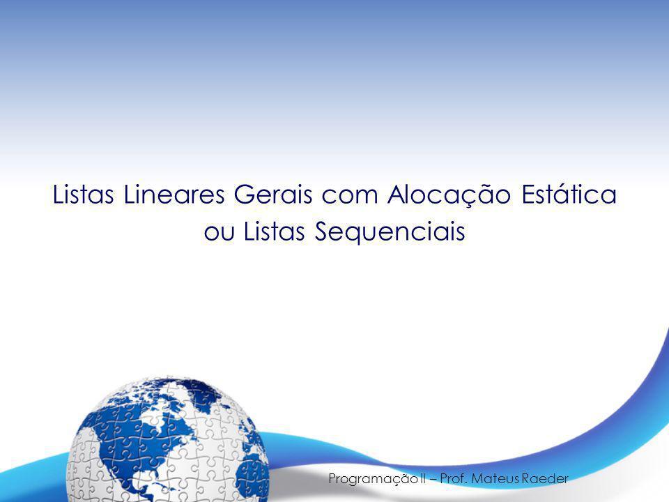 Listas Lineares Gerais com Alocação Estática ou Listas Sequenciais