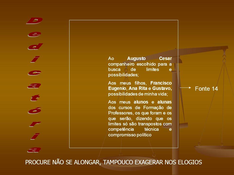 Ao Augusto Cesar companheiro escolhido para a busca de limites e possibilidades;