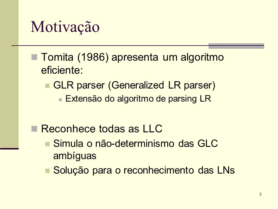 Motivação Tomita (1986) apresenta um algoritmo eficiente: