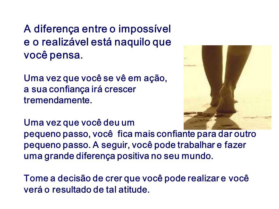 A diferença entre o impossível e o realizável está naquilo que