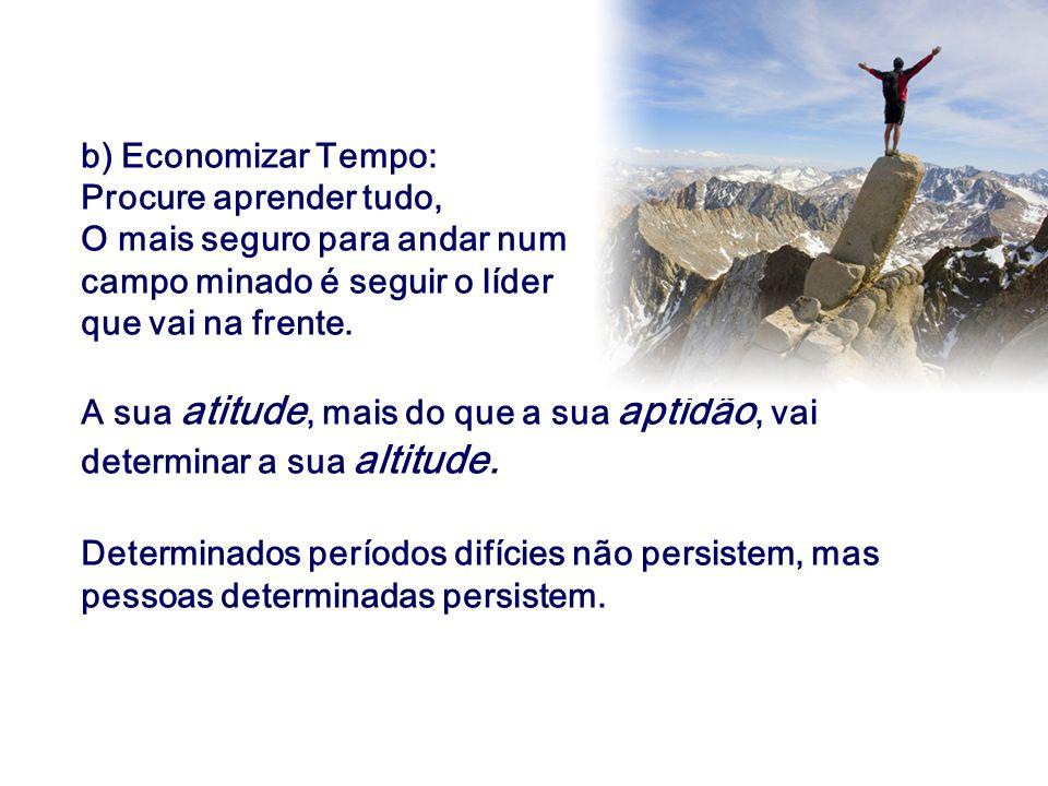 b) Economizar Tempo: Procure aprender tudo, O mais seguro para andar num. campo minado é seguir o líder.
