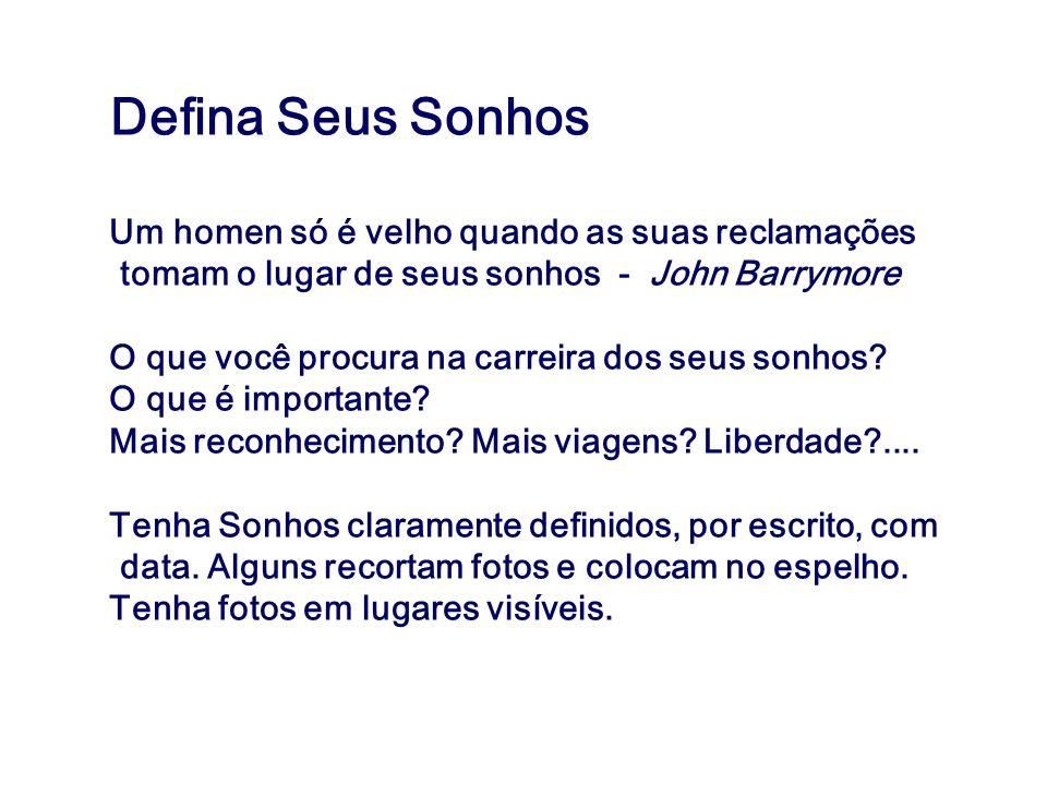Defina Seus Sonhos Um homen só é velho quando as suas reclamações tomam o lugar de seus sonhos - John Barrymore.