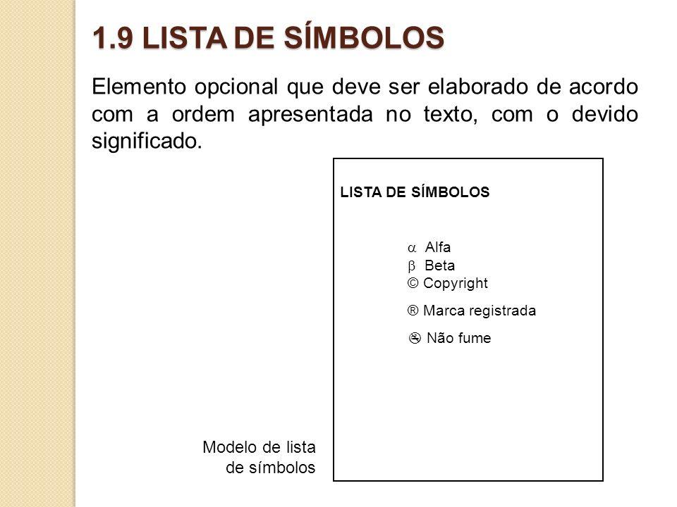 1.9 LISTA DE SÍMBOLOS Elemento opcional que deve ser elaborado de acordo com a ordem apresentada no texto, com o devido significado.