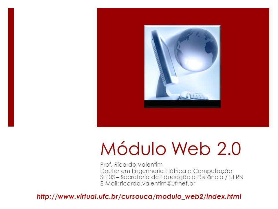 Módulo Web 2.0 Prof. Ricardo Valentim. Doutor em Engenharia Elétrica e Computação. SEDIS – Secretaria de Educação a Distância / UFRN.