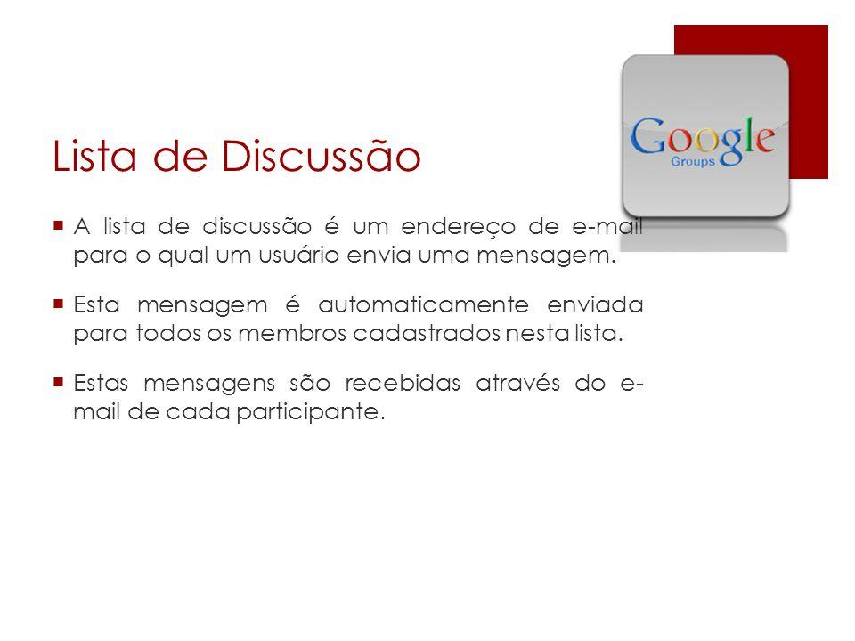 Lista de Discussão A lista de discussão é um endereço de e-mail para o qual um usuário envia uma mensagem.