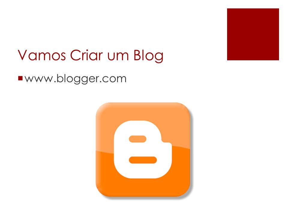Vamos Criar um Blog www.blogger.com