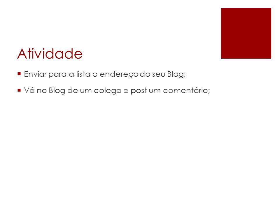Atividade Enviar para a lista o endereço do seu Blog;