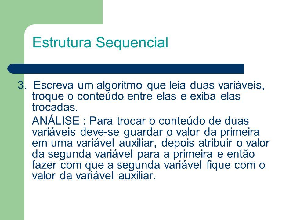 Estrutura Sequencial 3. Escreva um algoritmo que leia duas variáveis, troque o conteúdo entre elas e exiba elas trocadas.
