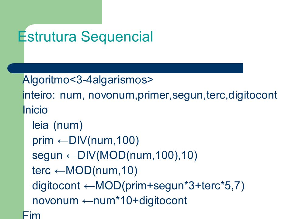 Estrutura Sequencial Algoritmo<3-4algarismos> inteiro: num, novonum,primer,segun,terc,digitocont. Inicio.