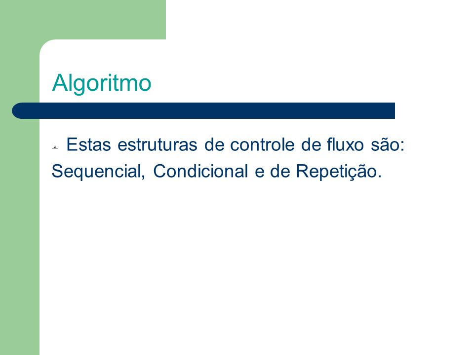 Algoritmo Estas estruturas de controle de fluxo são: