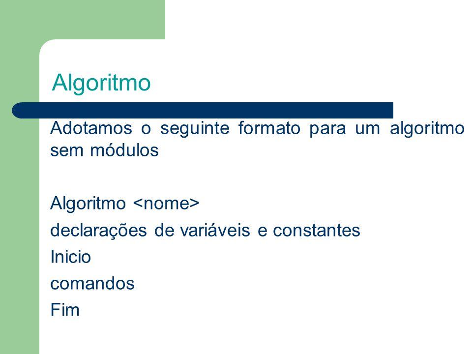 Algoritmo Adotamos o seguinte formato para um algoritmo sem módulos