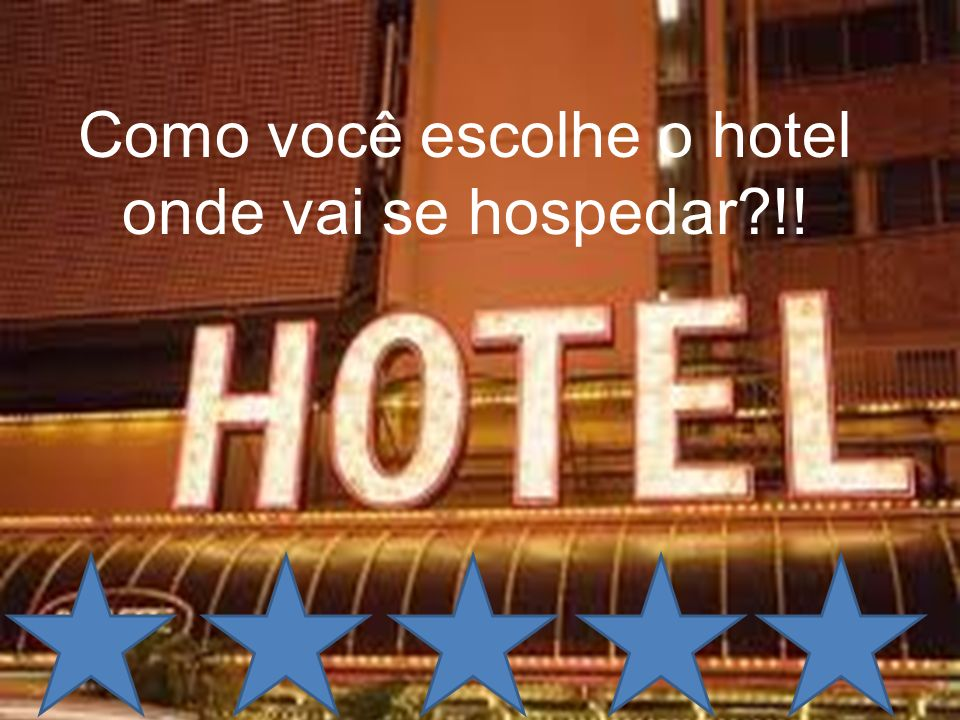 Como você escolhe o hotel onde vai se hospedar !!