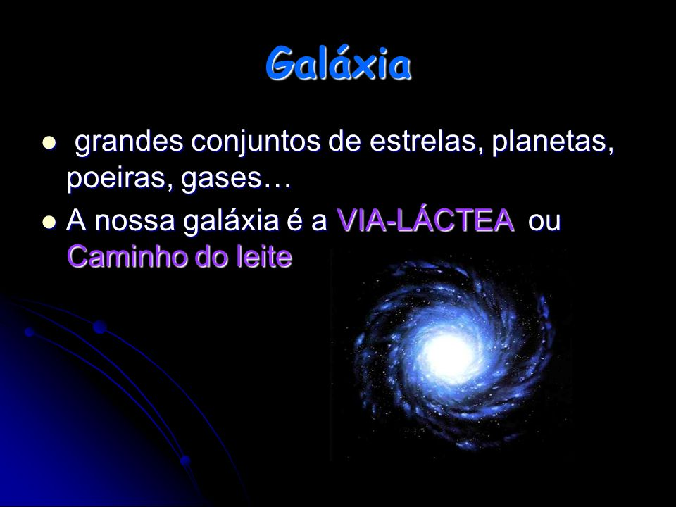 Galáxia grandes conjuntos de estrelas, planetas, poeiras, gases…