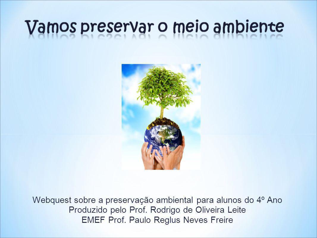 Webquest sobre a preservação ambiental para alunos do 4º Ano Produzido pelo Prof.