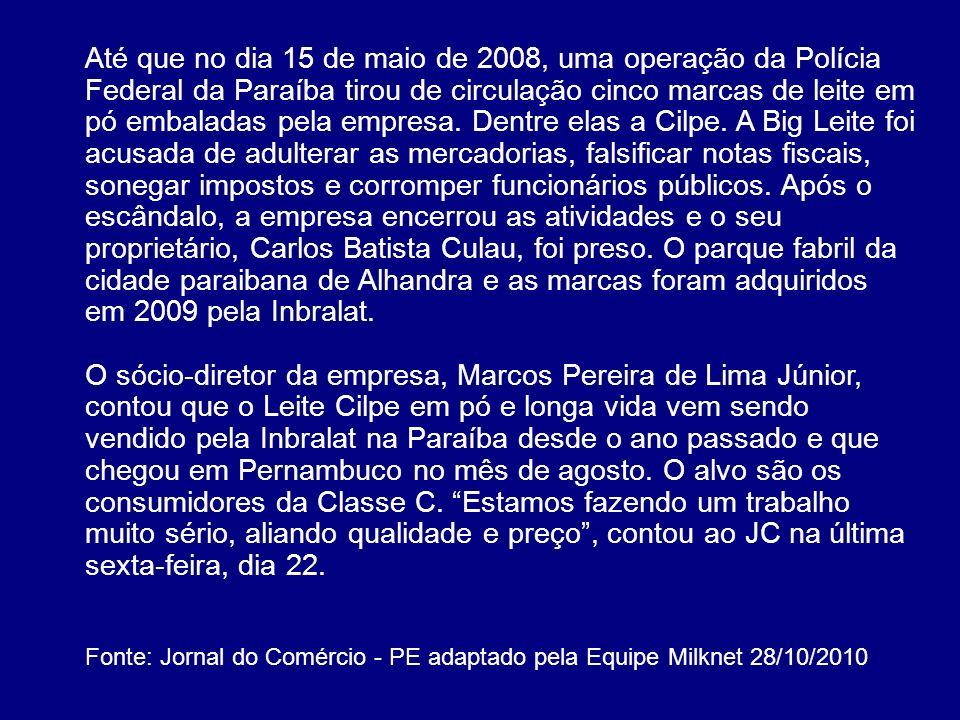 Até que no dia 15 de maio de 2008, uma operação da Polícia Federal da Paraíba tirou de circulação cinco marcas de leite em pó embaladas pela empresa. Dentre elas a Cilpe. A Big Leite foi acusada de adulterar as mercadorias, falsificar notas fiscais, sonegar impostos e corromper funcionários públicos. Após o escândalo, a empresa encerrou as atividades e o seu proprietário, Carlos Batista Culau, foi preso. O parque fabril da cidade paraibana de Alhandra e as marcas foram adquiridos em 2009 pela Inbralat.