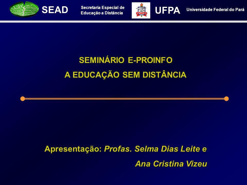 A EDUCAÇÃO SEM DISTÂNCIA Apresentação: Profas. Selma Dias Leite e