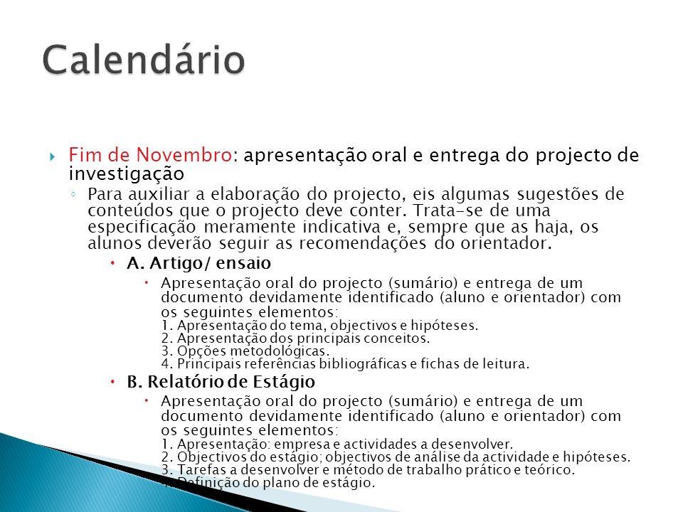 Calendário Fim de Novembro: apresentação oral e entrega do projecto de investigação.