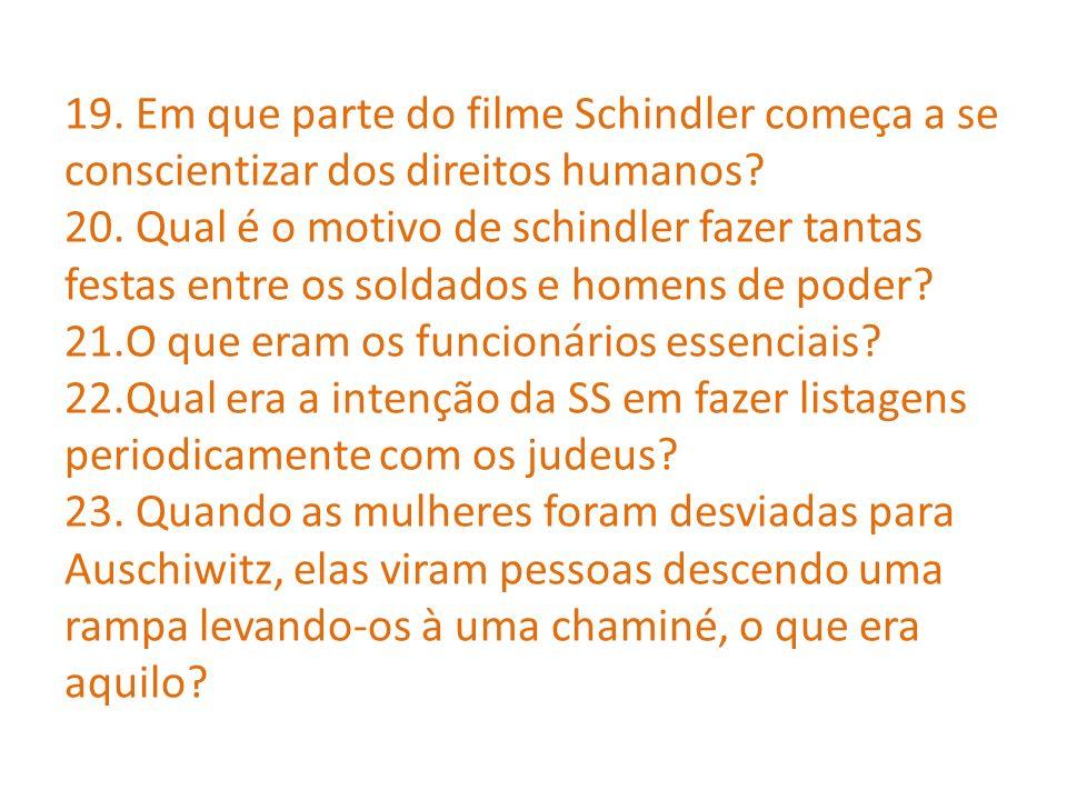 19. Em que parte do filme Schindler começa a se conscientizar dos direitos humanos.