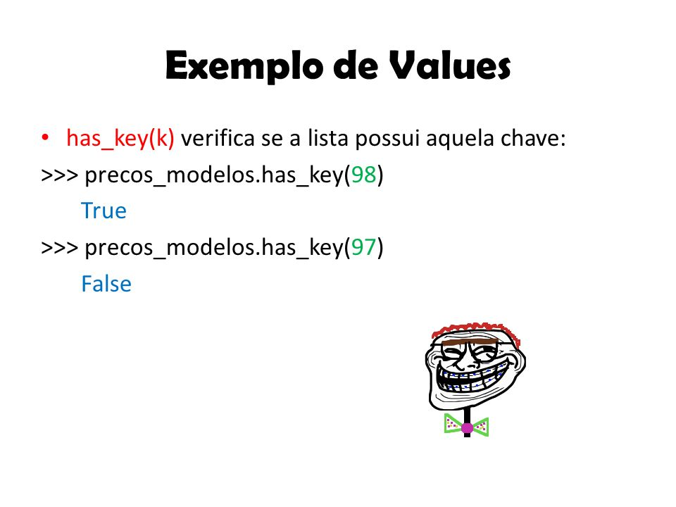 Exemplo de Values has_key(k) verifica se a lista possui aquela chave: