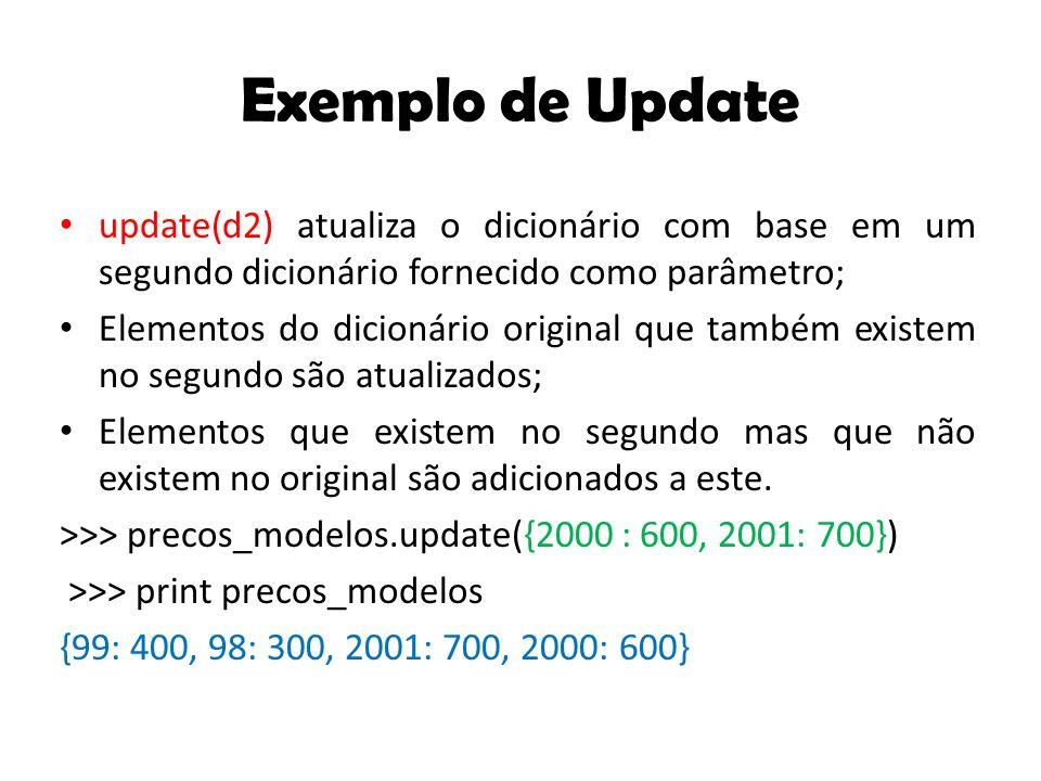 Exemplo de Update update(d2) atualiza o dicionário com base em um segundo dicionário fornecido como parâmetro;