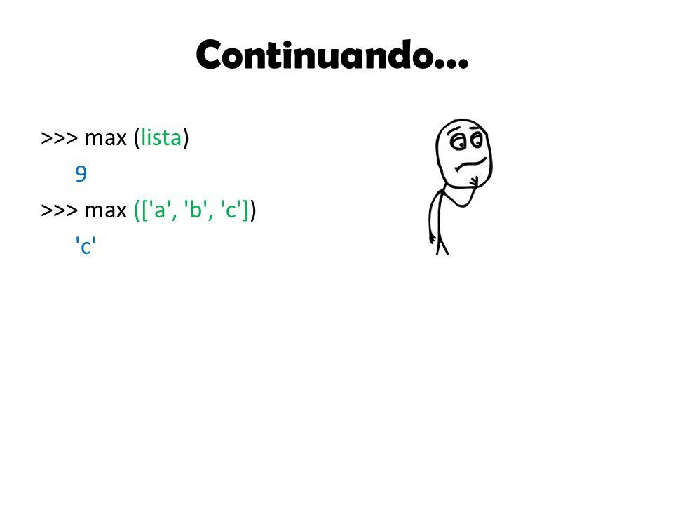 Continuando... >>> max (lista) 9