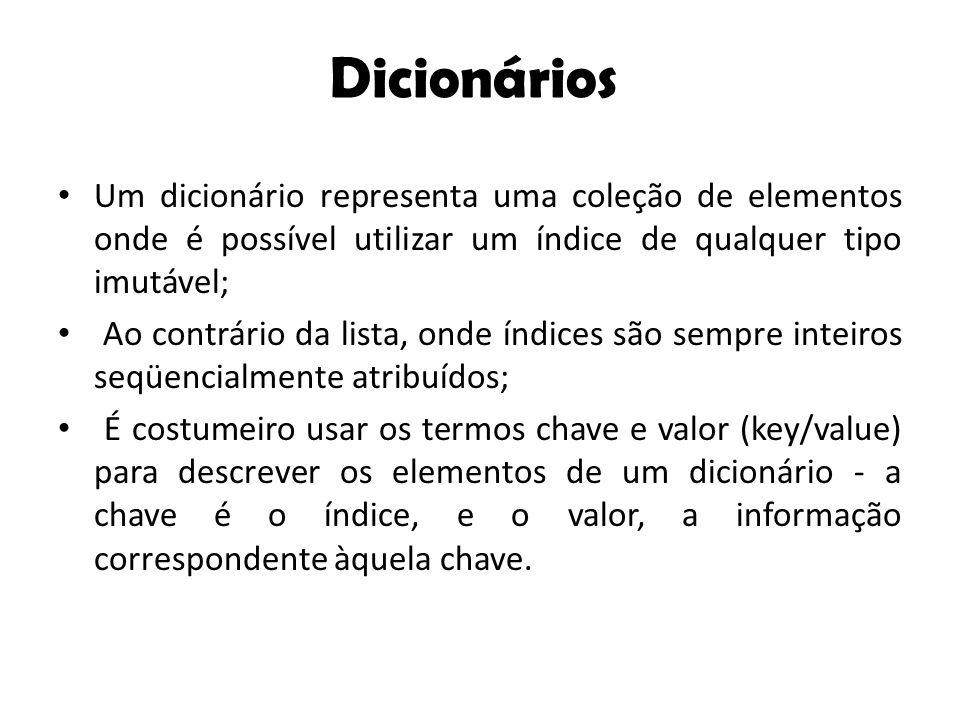 Dicionários Um dicionário representa uma coleção de elementos onde é possível utilizar um índice de qualquer tipo imutável;