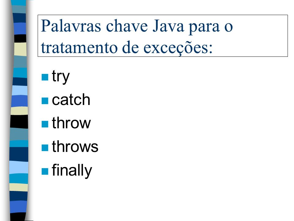 Palavras chave Java para o tratamento de exceções: