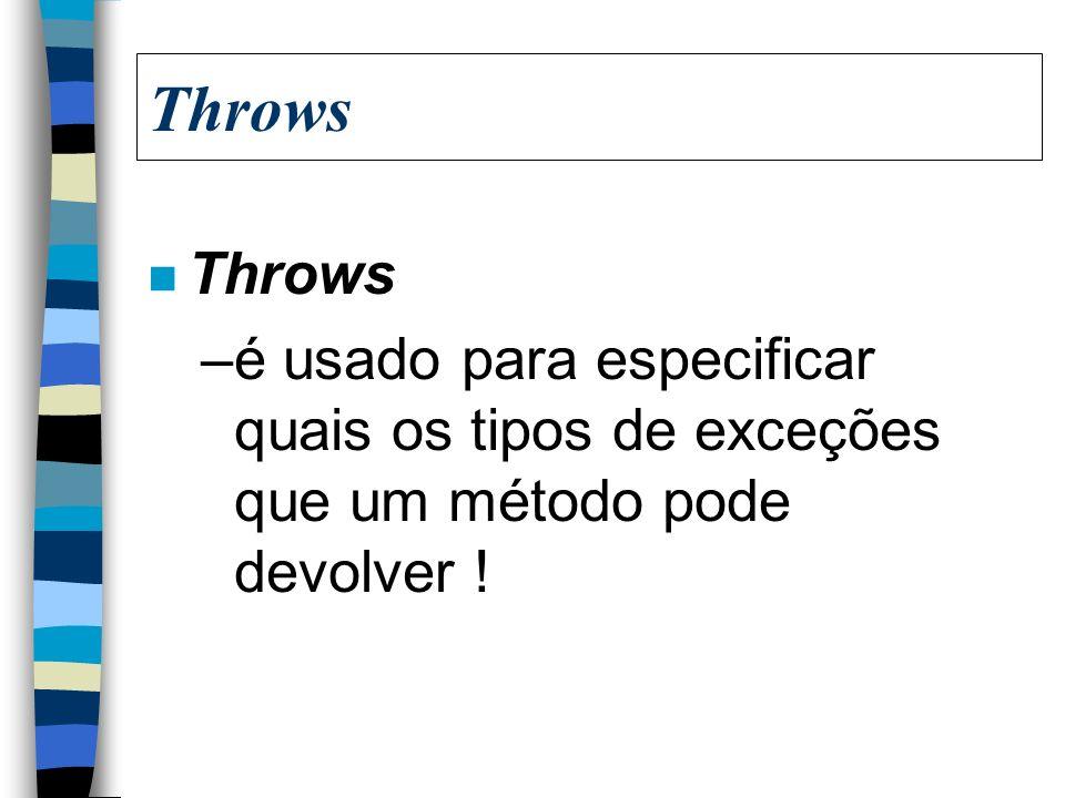 Throws Throws é usado para especificar quais os tipos de exceções que um método pode devolver !