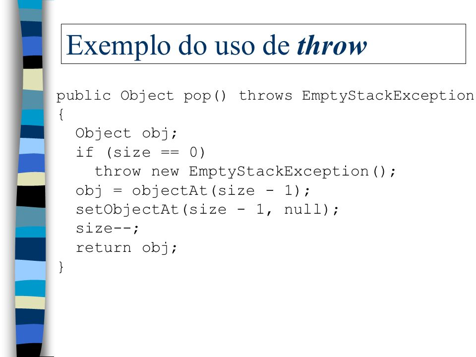 Exemplo do uso de throw { Object obj; if (size == 0)
