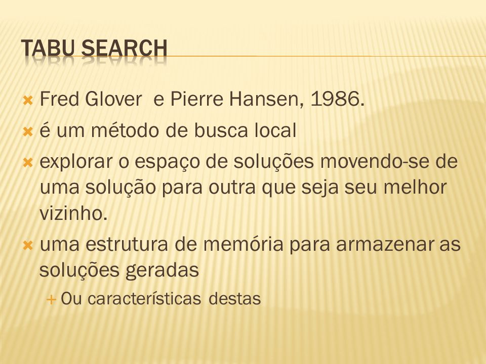 Tabu Search Fred Glover e Pierre Hansen, 1986.