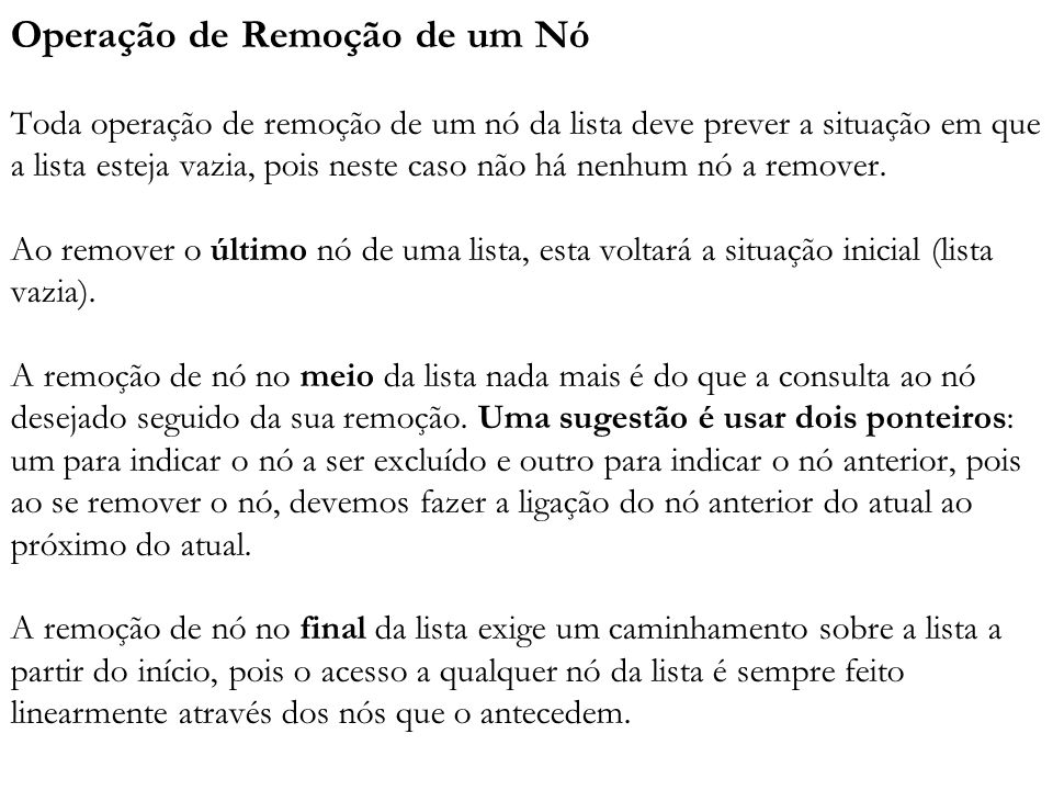 Operação de Remoção de um Nó Toda operação de remoção de um nó da lista deve prever a situação em que a lista esteja vazia, pois neste caso não há nenhum nó a remover.