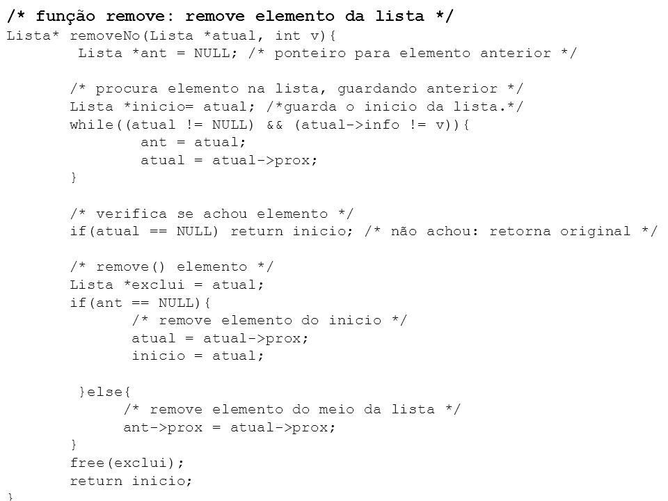 /. função remove: remove elemento da lista. /. Lista. removeNo(Lista