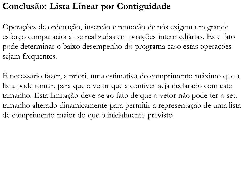 Conclusão: Lista Linear por Contiguidade Operações de ordenação, inserção e remoção de nós exigem um grande esforço computacional se realizadas em posições intermediárias.