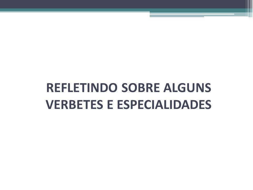 REFLETINDO SOBRE ALGUNS VERBETES E ESPECIALIDADES