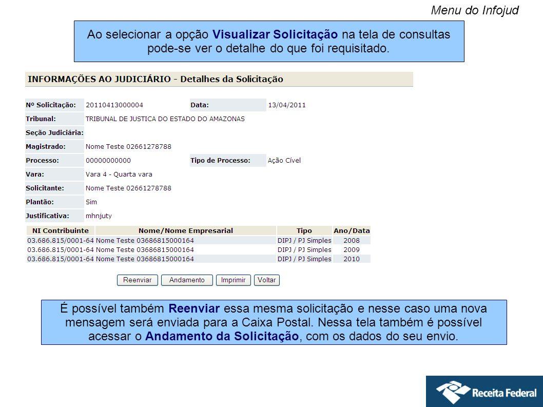 Menu do Infojud Ao selecionar a opção Visualizar Solicitação na tela de consultas pode-se ver o detalhe do que foi requisitado.