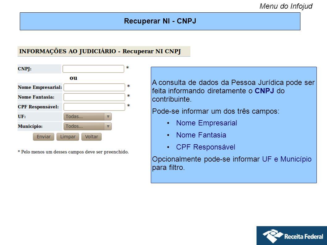 Menu do Infojud Recuperar NI - CNPJ. A consulta de dados da Pessoa Jurídica pode ser feita informando diretamente o CNPJ do contribuinte.