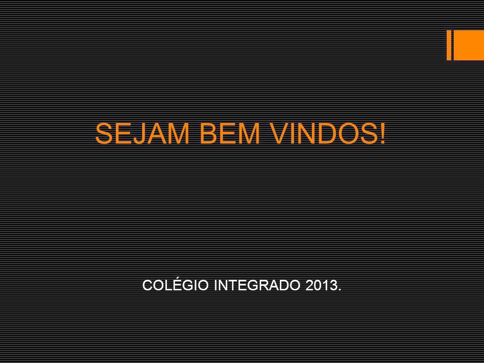 SEJAM BEM VINDOS! COLÉGIO INTEGRADO 2013.