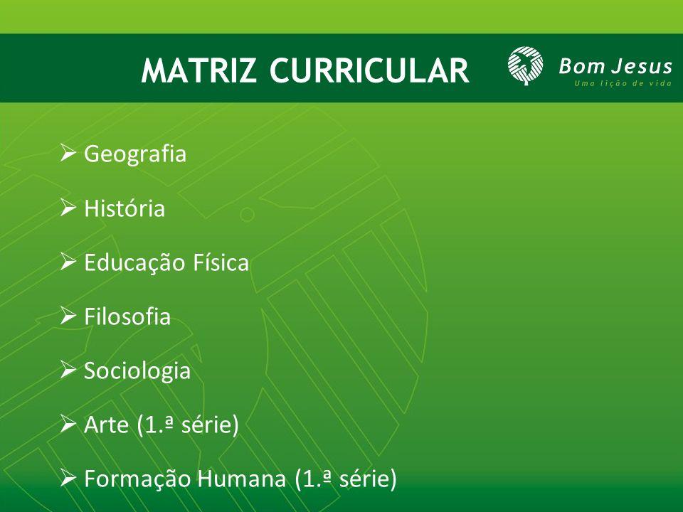 MATRIZ CURRICULAR Geografia História Educação Física Filosofia
