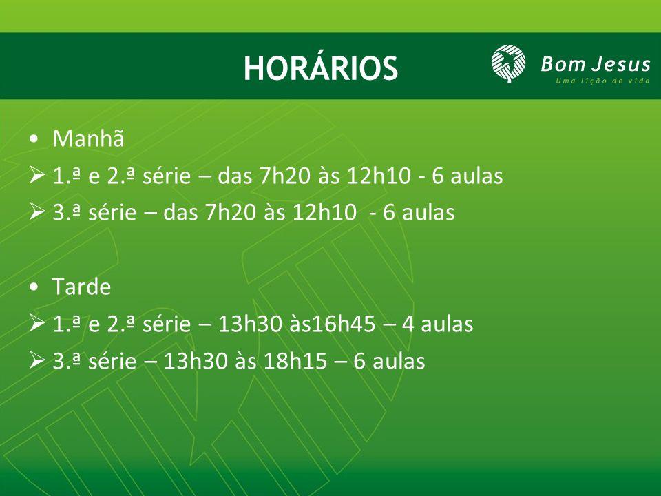 HORÁRIOS Manhã 1.ª e 2.ª série – das 7h20 às 12h10 - 6 aulas