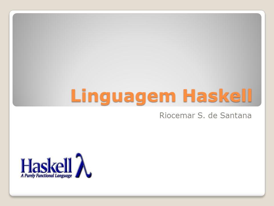 Linguagem Haskell Riocemar S. de Santana