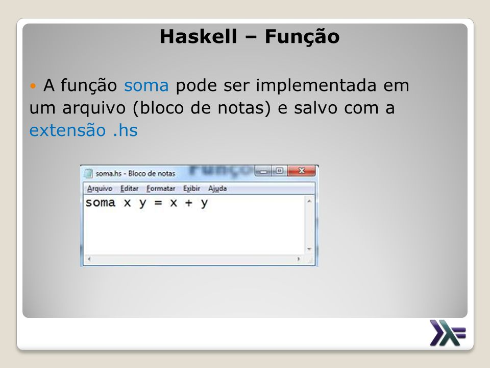 Haskell – Função A função soma pode ser implementada em