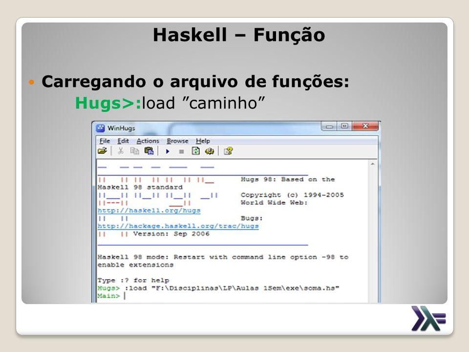 Haskell – Função Carregando o arquivo de funções: