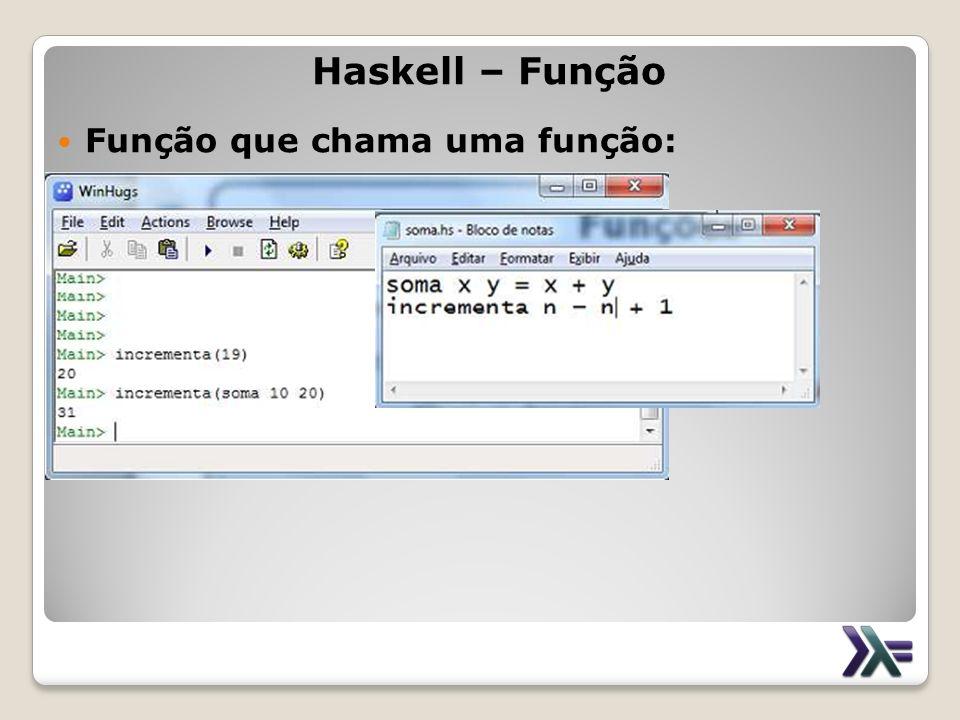 Haskell – Função Função que chama uma função: