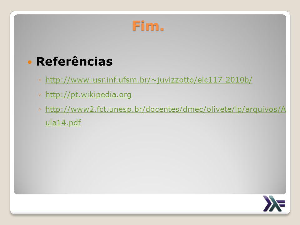 Fim. Referências http://www-usr.inf.ufsm.br/~juvizzotto/elc117-2010b/