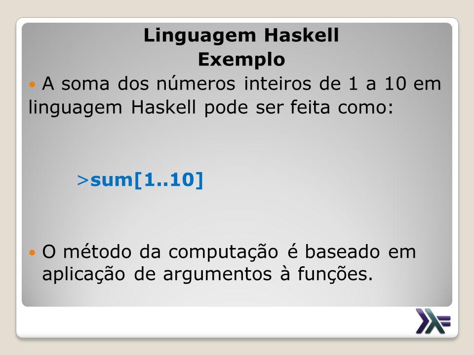 Linguagem Haskell Exemplo. A soma dos números inteiros de 1 a 10 em. linguagem Haskell pode ser feita como: