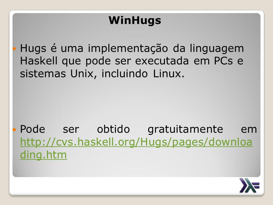 WinHugs Hugs é uma implementação da linguagem Haskell que pode ser executada em PCs e sistemas Unix, incluindo Linux.